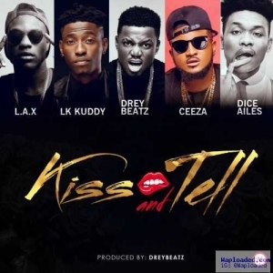 Lk Kuddy - kiss & Tell (ft. L.A.X, Drey Beatz, Ceeza Milli & Dice Ailes)